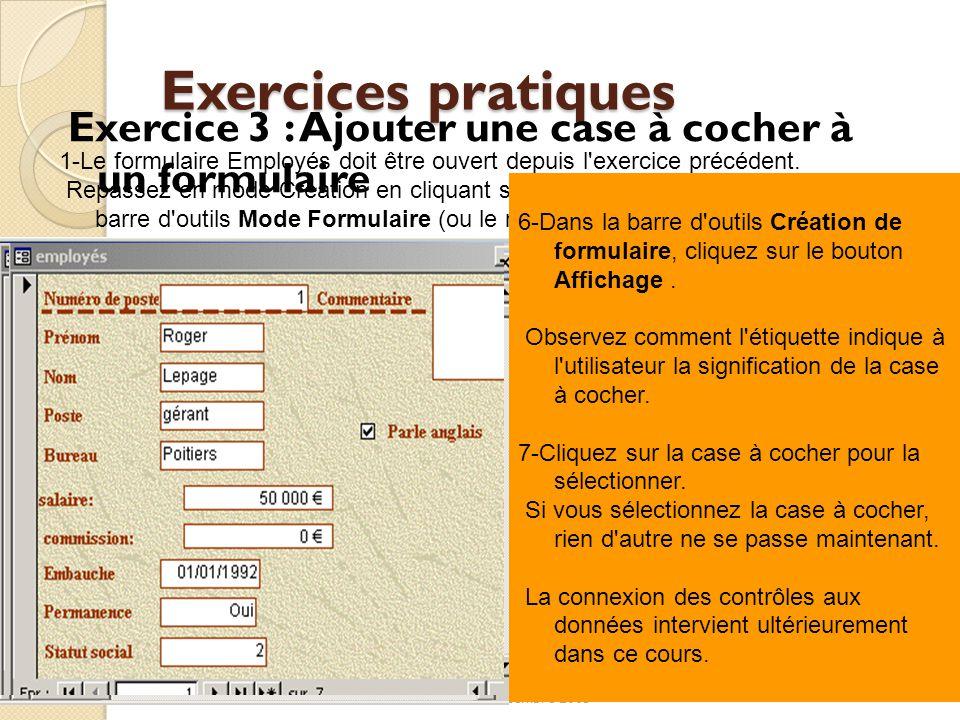 Exercices pratiques Exercice 3 : Ajouter une case à cocher à un formulaire. 1-Le formulaire Employés doit être ouvert depuis l exercice précédent.