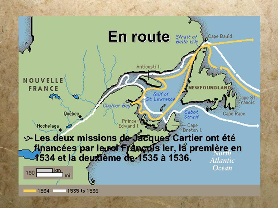 En route Les deux missions de Jacques Cartier ont été financées par le roi François Ier, la première en 1534 et la deuxième de 1535 à 1536.
