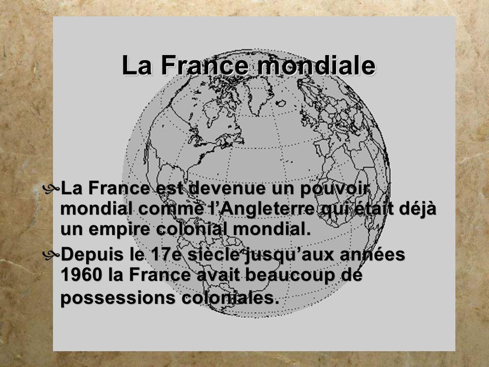 La France mondiale La France est devenue un pouvoir mondial comme l'Angleterre qui était déjà un empire colonial mondial.