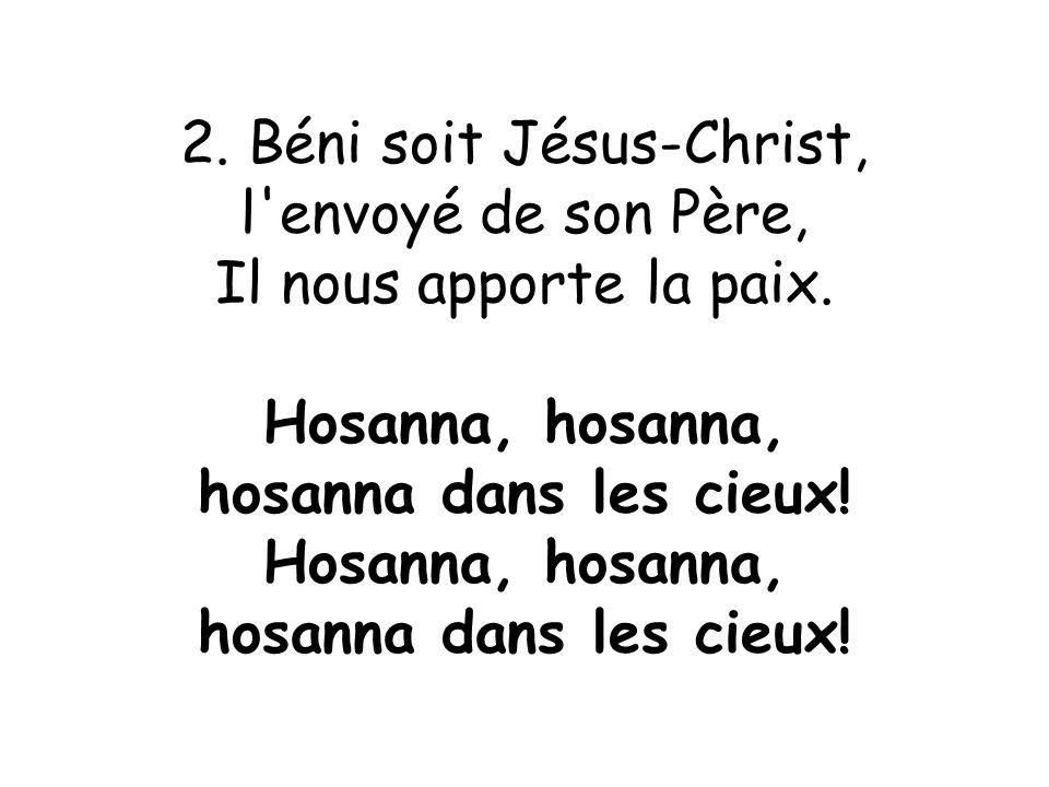 2. Béni soit Jésus-Christ,
