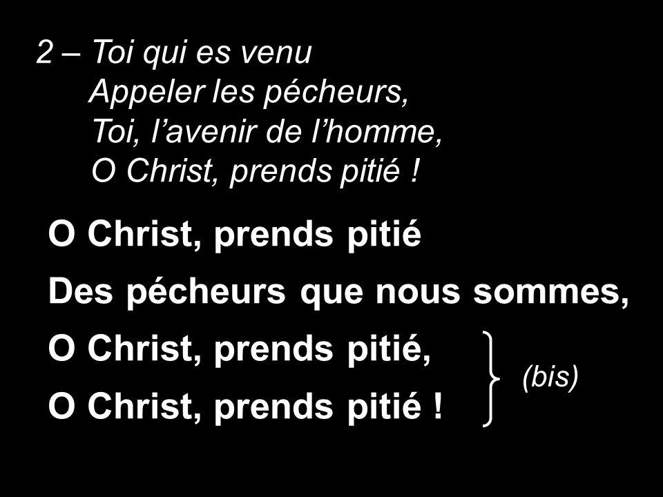 Des pécheurs que nous sommes, O Christ, prends pitié,