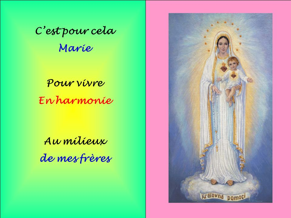 C'est pour cela Marie Pour vivre En harmonie Au milieux de mes frères