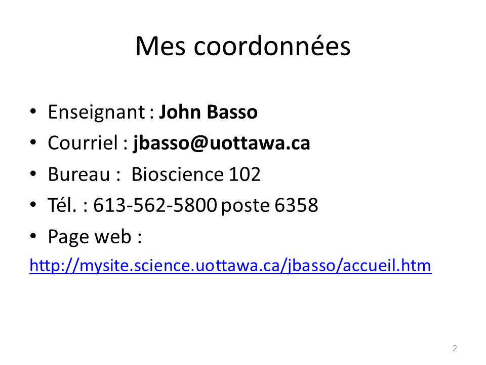 Mes coordonnées Enseignant : John Basso Courriel : jbasso@uottawa.ca