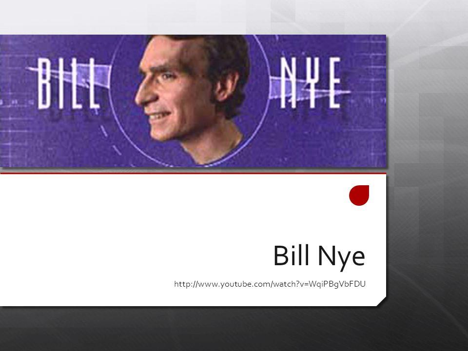 Bill Nye http://www.youtube.com/watch v=WqiPBgVbFDU
