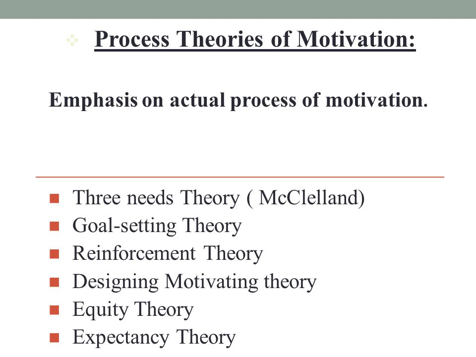 process theories of motivation Motivation theory is thus concerned with the processes that explain why and how  human behavior is activated the broad rubric of motivation and motivation.
