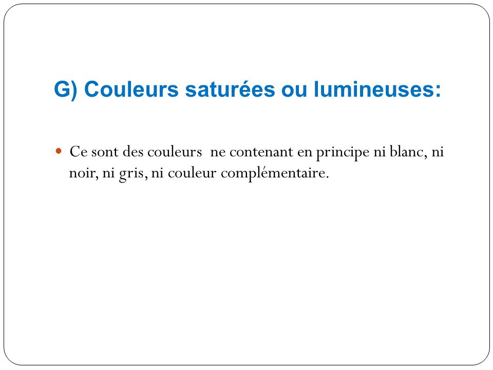 G) Couleurs saturées ou lumineuses: