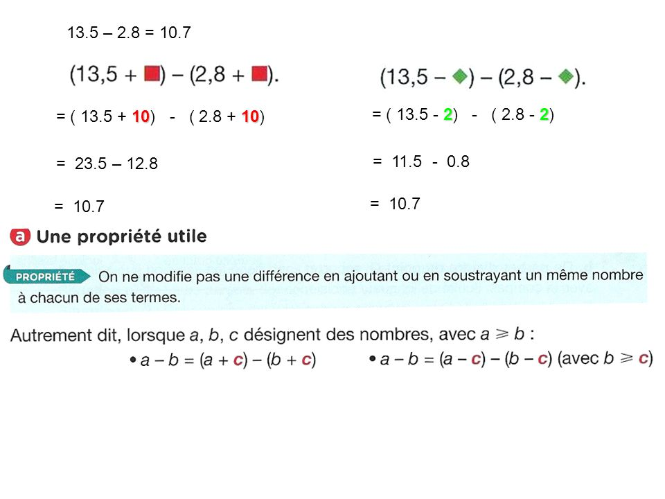 13.5 – 2.8 = 10.7 = ( 13.5 + 10) - ( 2.8 + 10) = ( 13.5 - 2) - ( 2.8 - 2) = 23.5 – 12.8.