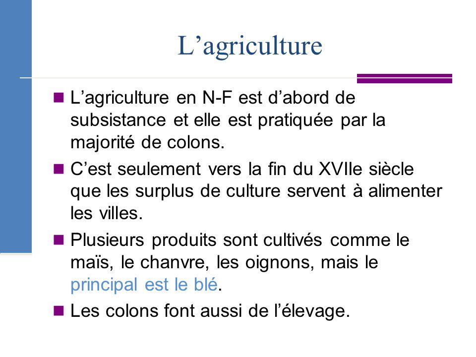 L'agriculture L'agriculture en N-F est d'abord de subsistance et elle est pratiquée par la majorité de colons.