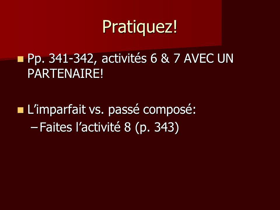 Pratiquez! Pp. 341-342, activités 6 & 7 AVEC UN PARTENAIRE!