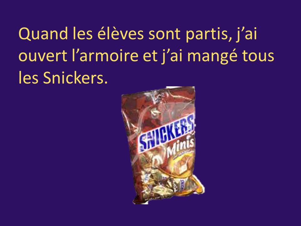 Quand les élèves sont partis, j'ai ouvert l'armoire et j'ai mangé tous les Snickers.