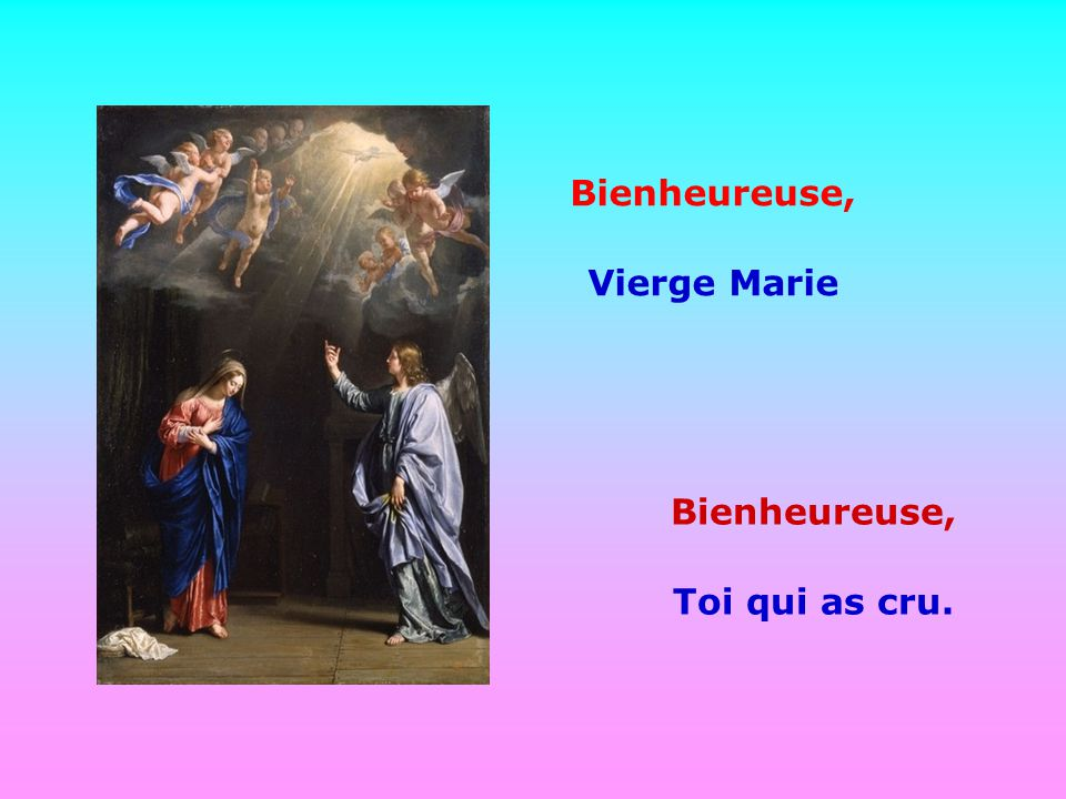 Bienheureuse, Vierge Marie Bienheureuse, Toi qui as cru.