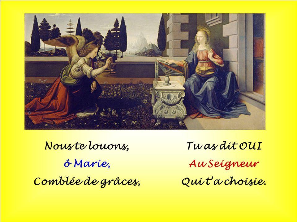 Nous te louons, ô Marie, Comblée de grâces, Tu as dit OUI Au Seigneur Qui t'a choisie.