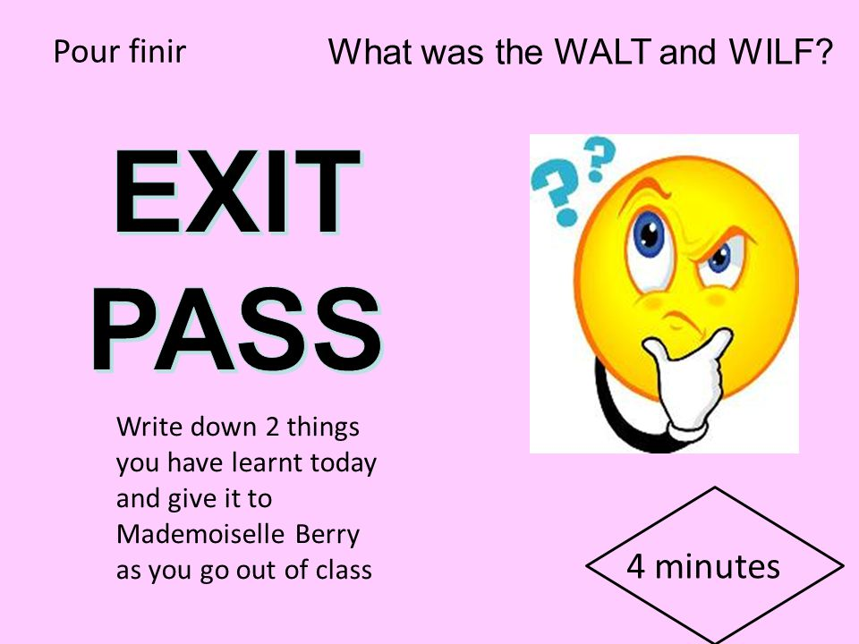 EXIT PASS 4 minutes Pour finir What was the WALT and WILF