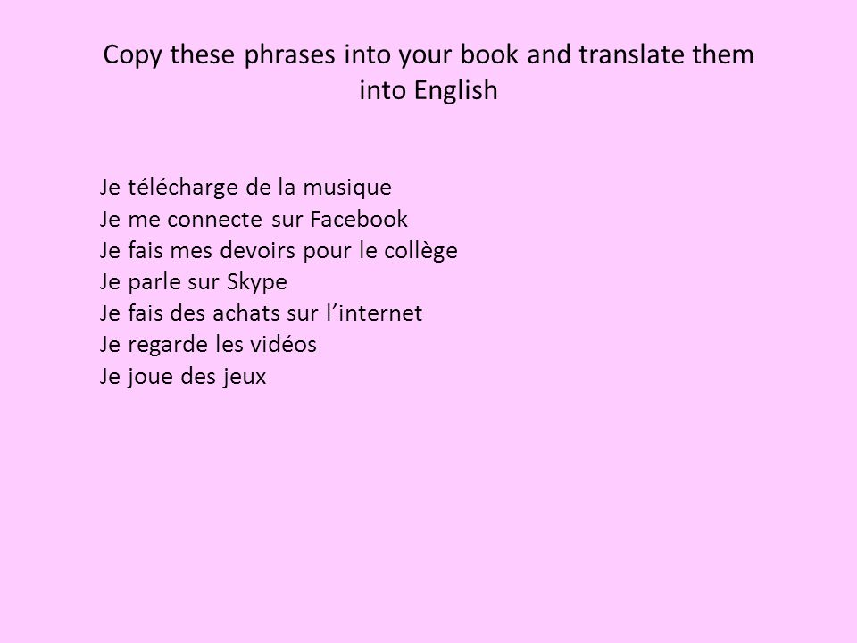 Copy these phrases into your book and translate them into English