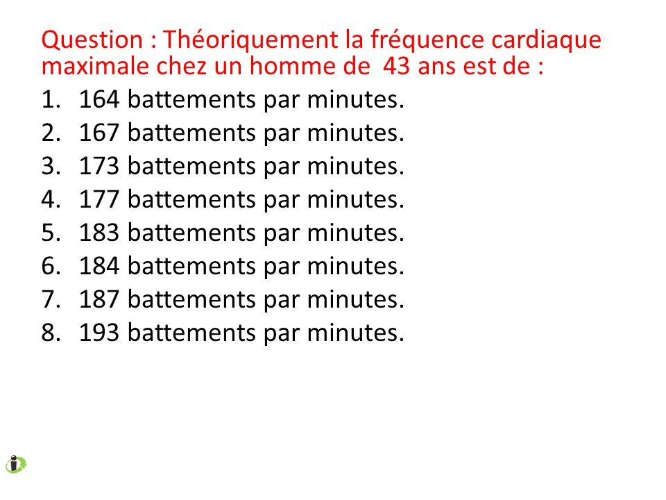 Question : Théoriquement la fréquence cardiaque maximale chez un homme de 43 ans est de :