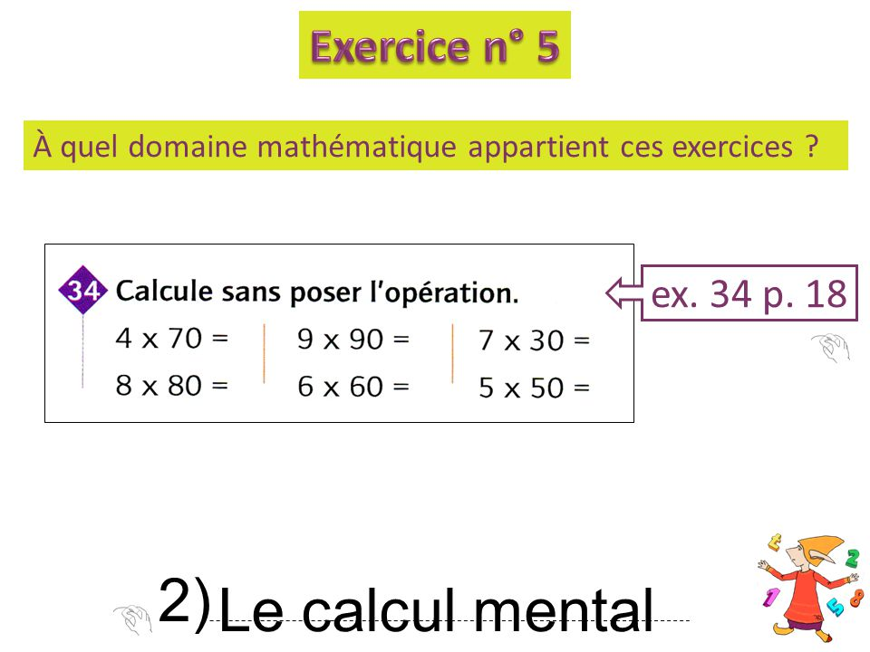 2) Le calcul mental Exercice n° 5 ex. 34 p. 18