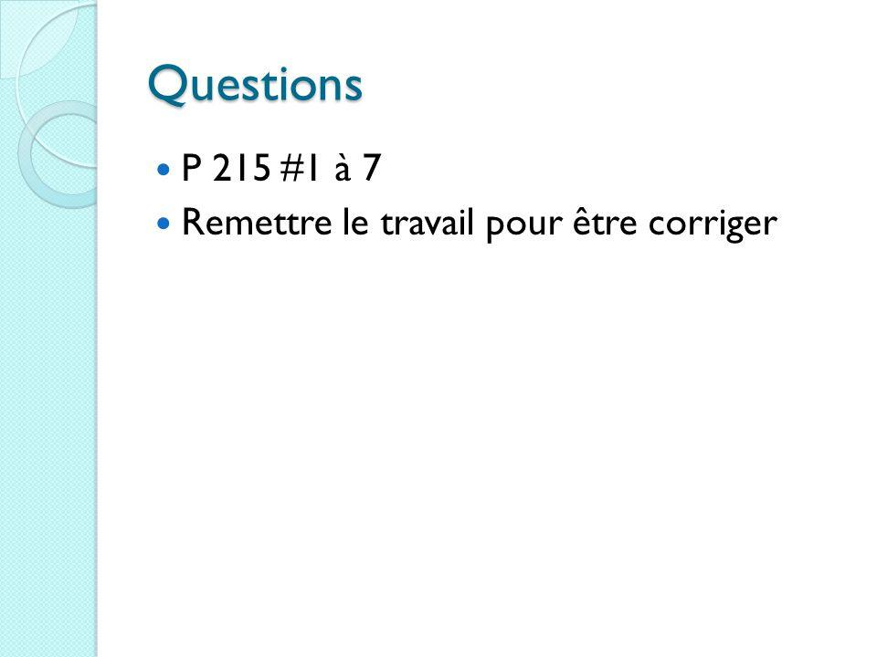 Questions P 215 #1 à 7 Remettre le travail pour être corriger