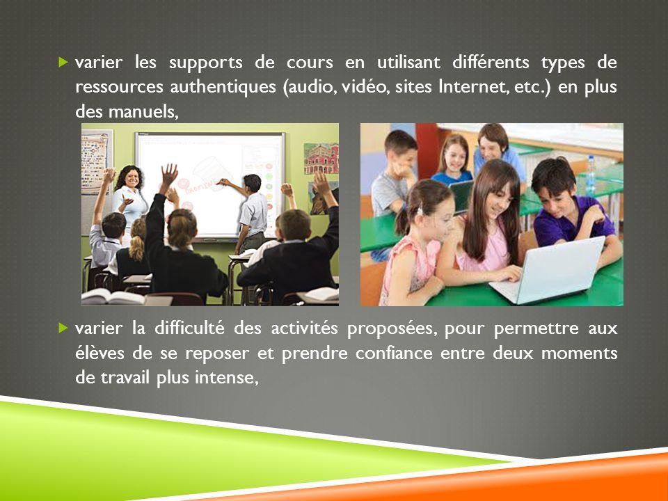 varier les supports de cours en utilisant différents types de ressources authentiques (audio, vidéo, sites Internet, etc.) en plus des manuels,