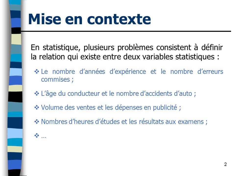 Mise en contexte En statistique, plusieurs problèmes consistent à définir la relation qui existe entre deux variables statistiques :
