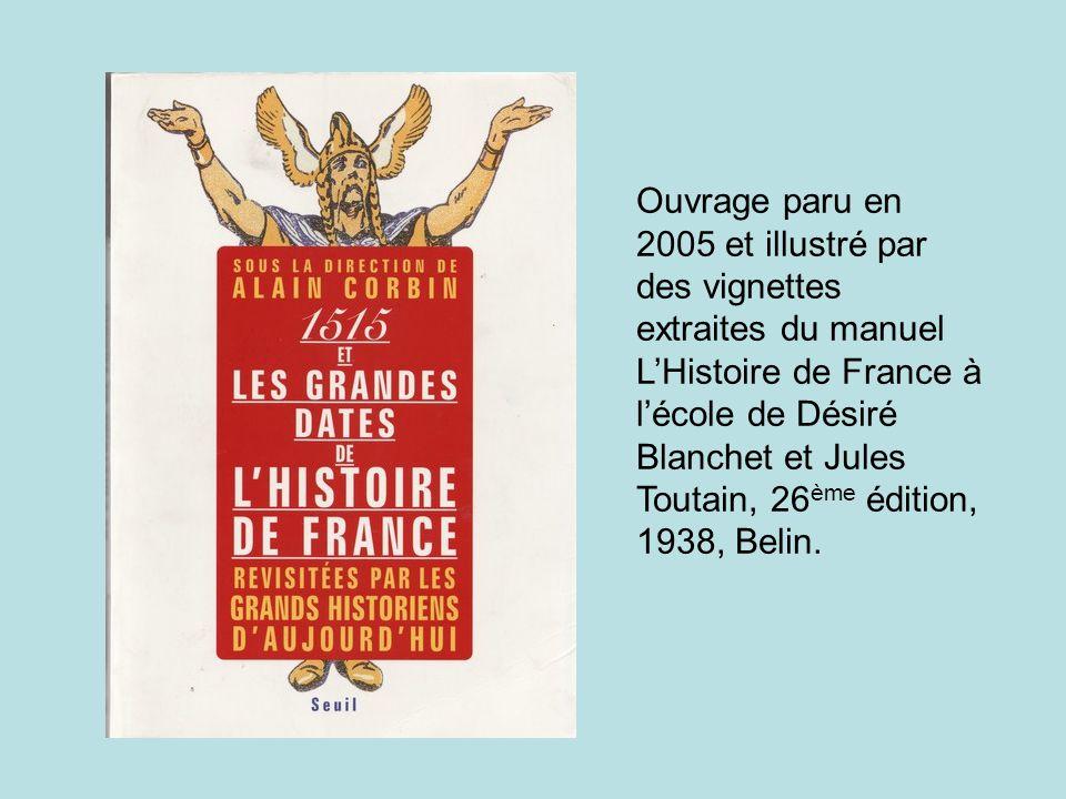 Ouvrage paru en 2005 et illustré par des vignettes extraites du manuel L'Histoire de France à l'école de Désiré Blanchet et Jules Toutain, 26ème édition, 1938, Belin.