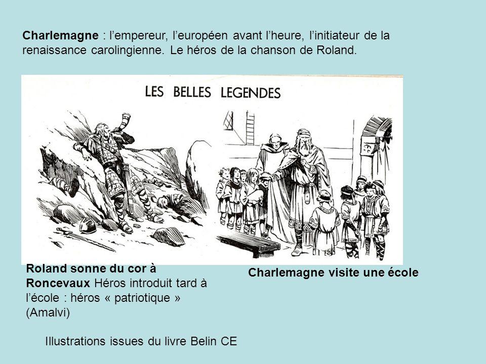Charlemagne : l'empereur, l'européen avant l'heure, l'initiateur de la renaissance carolingienne. Le héros de la chanson de Roland.