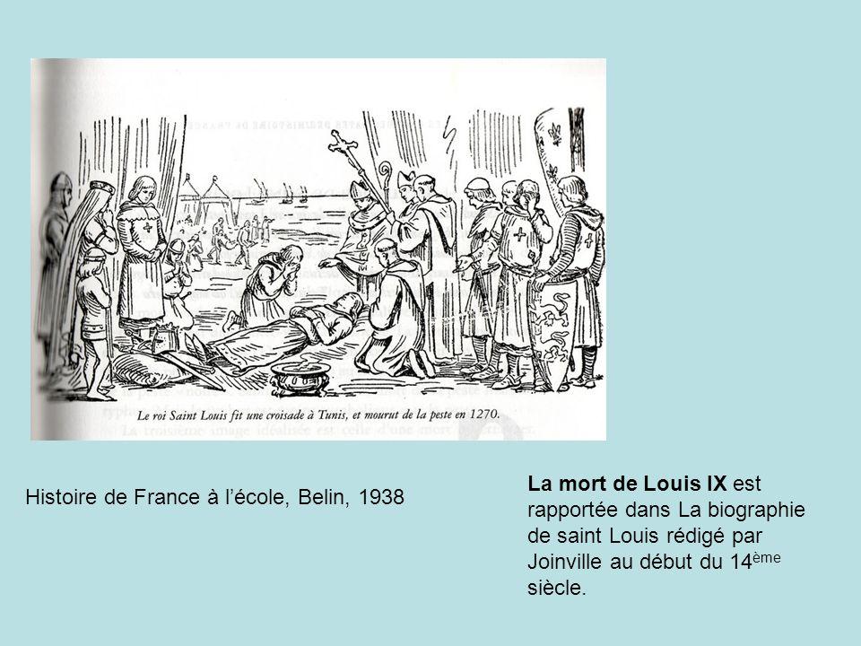 La mort de Louis IX est rapportée dans La biographie de saint Louis rédigé par Joinville au début du 14ème siècle.