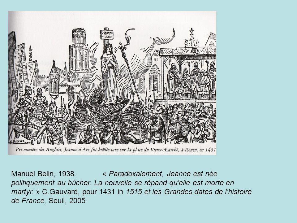 Manuel Belin, 1938. « Paradoxalement, Jeanne est née politiquement au bûcher.