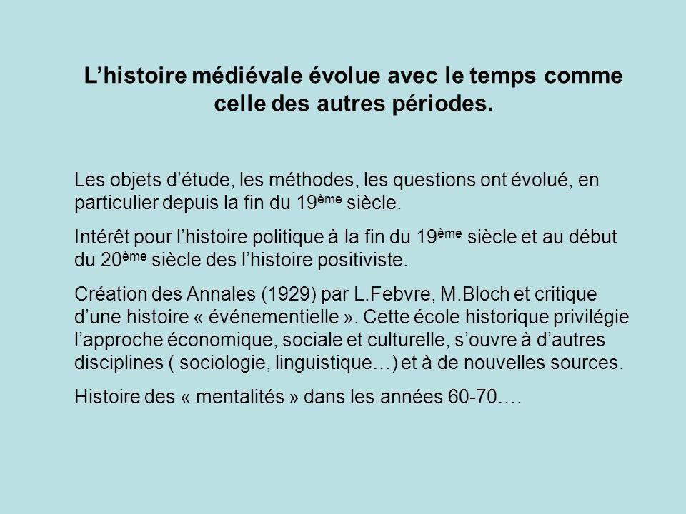 L'histoire médiévale évolue avec le temps comme celle des autres périodes.