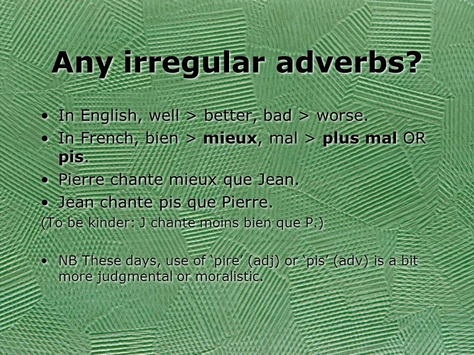 Any irregular adverbs In English, well > better, bad > worse.