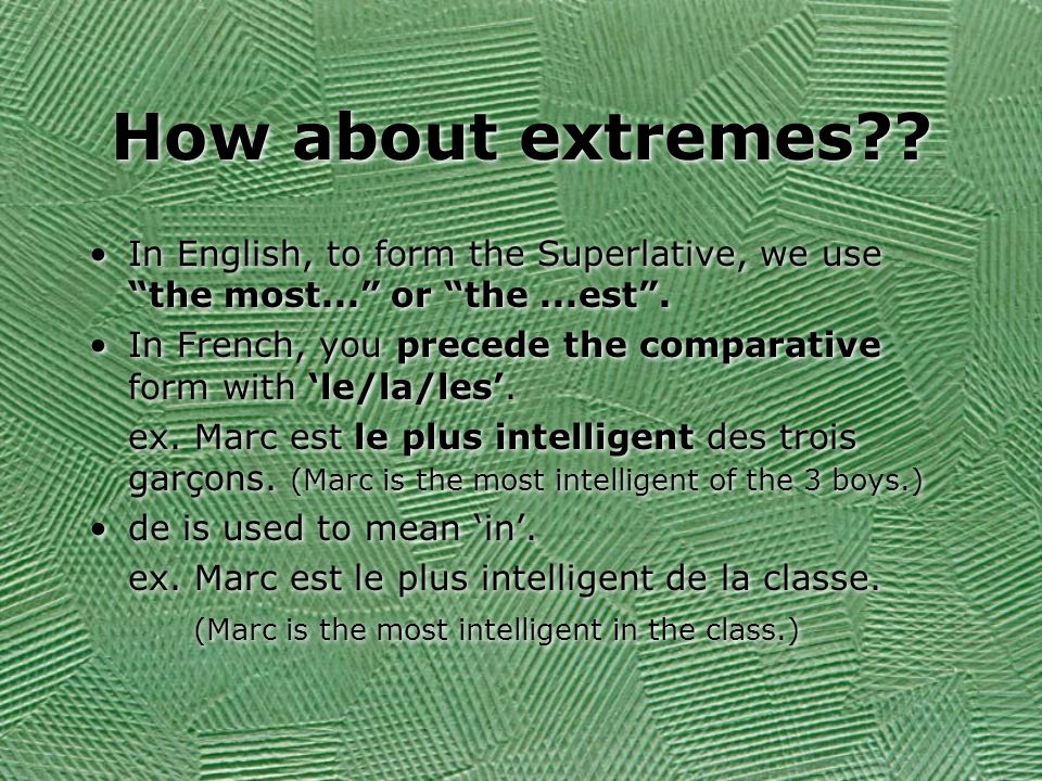 How about extremes In English, to form the Superlative, we use the most... or the ...est .