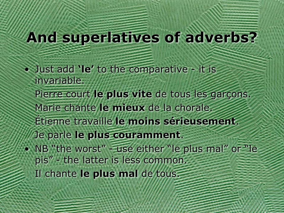And superlatives of adverbs