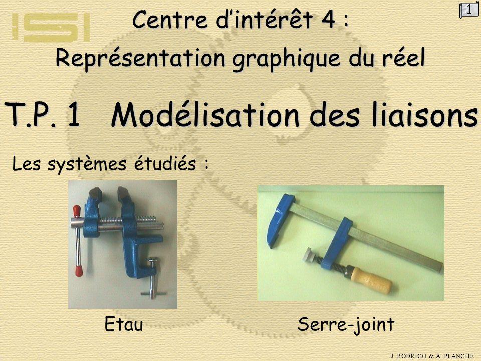 1 Centre d'intérêt 4 : Représentation graphique du réel T.P. 1 Modélisation des liaisons. Les systèmes étudiés :