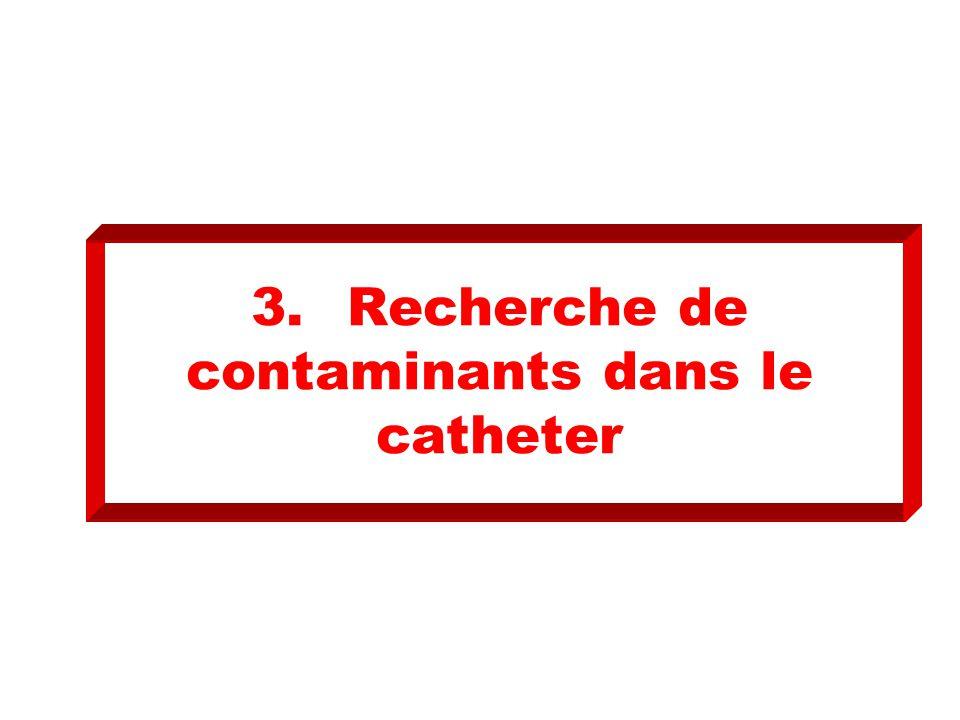 3. Recherche de contaminants dans le catheter