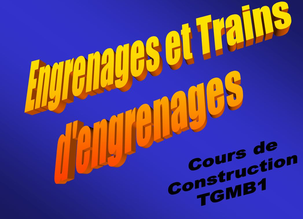 Engrenages et Trains d engrenages Cours de Construction TGMB1