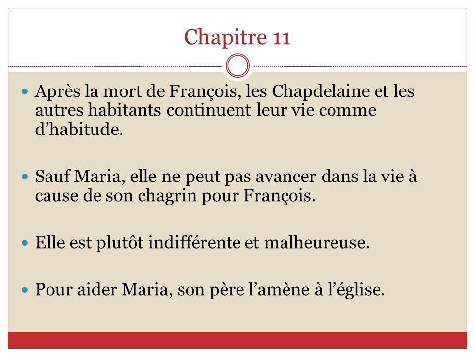 Chapitre 11 Après la mort de François, les Chapdelaine et les autres habitants continuent leur vie comme d'habitude.