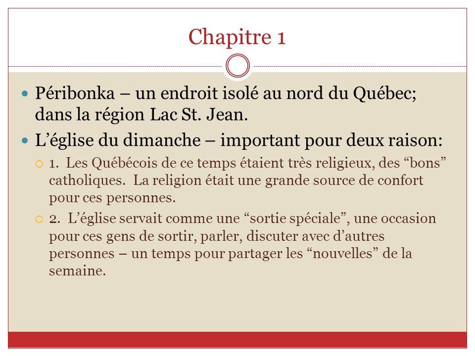 Chapitre 1 Péribonka – un endroit isolé au nord du Québec; dans la région Lac St. Jean. L'église du dimanche – important pour deux raison: