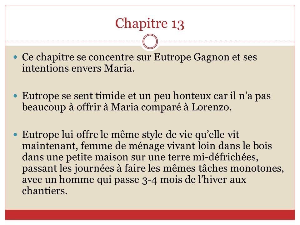 Chapitre 13 Ce chapitre se concentre sur Eutrope Gagnon et ses intentions envers Maria.