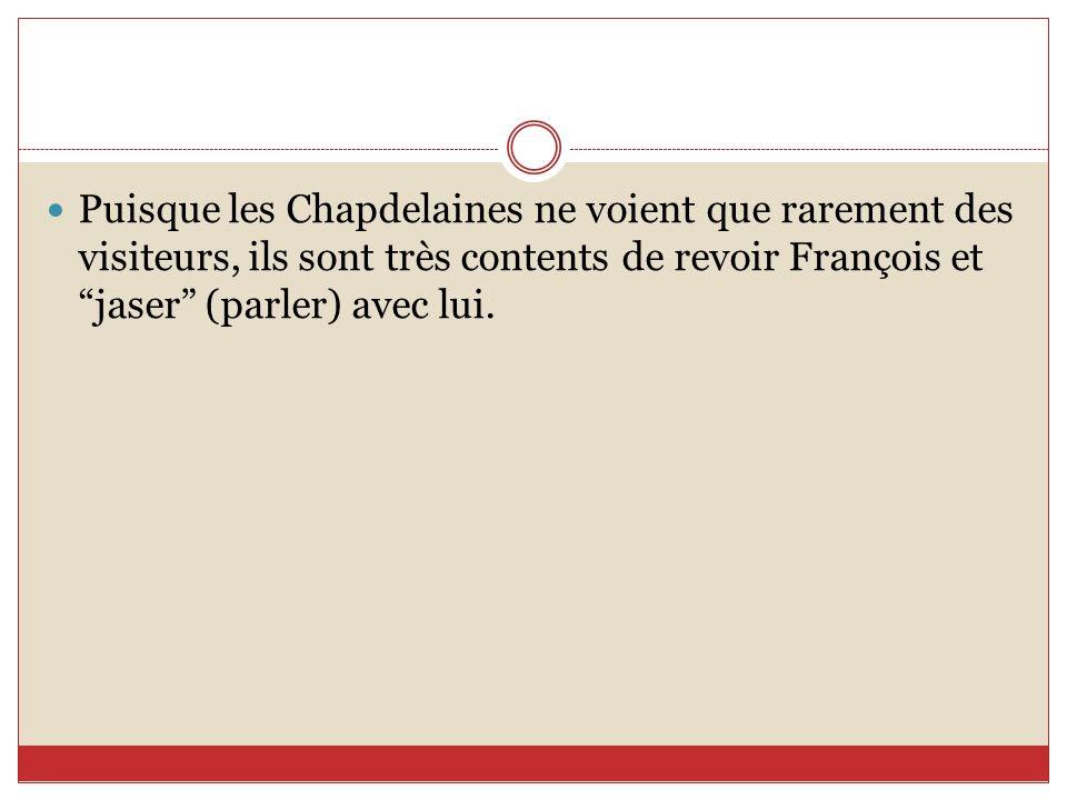 Puisque les Chapdelaines ne voient que rarement des visiteurs, ils sont très contents de revoir François et jaser (parler) avec lui.