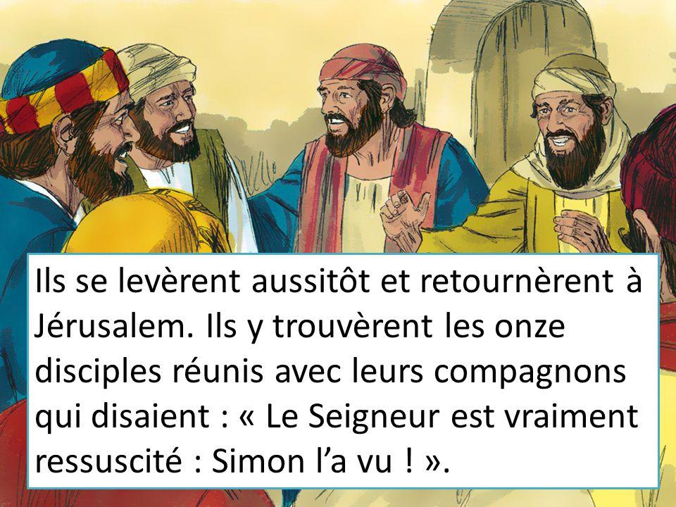 Ils se levèrent aussitôt et retournèrent à Jérusalem