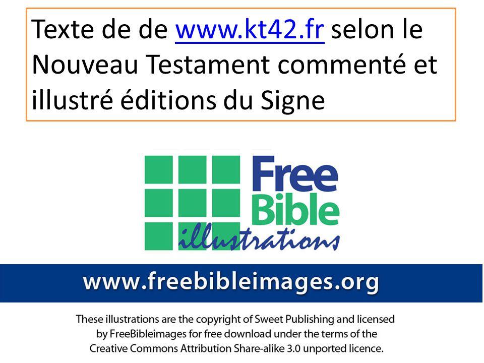 Texte de de www.kt42.fr selon le Nouveau Testament commenté et illustré éditions du Signe