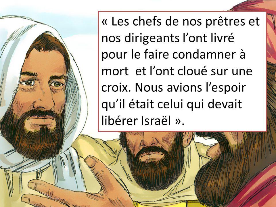 « Les chefs de nos prêtres et nos dirigeants l'ont livré pour le faire condamner à mort et l'ont cloué sur une croix.