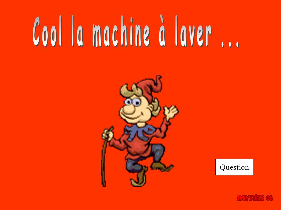 Cool la machine à laver ... Question
