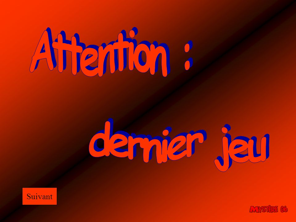 Attention : dernier jeu