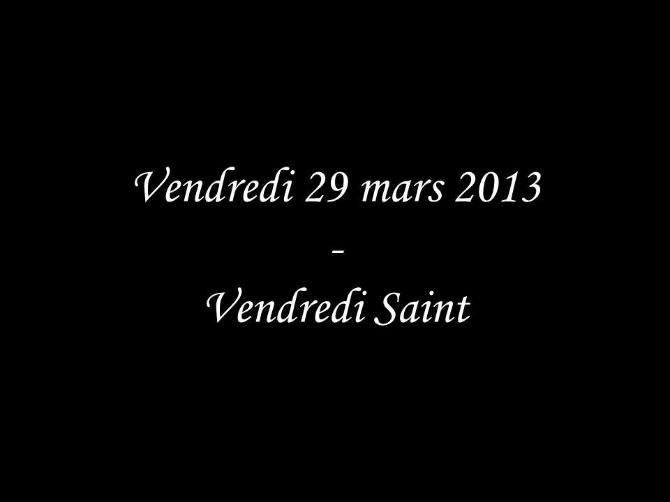Vendredi 29 mars 2013 - Vendredi Saint