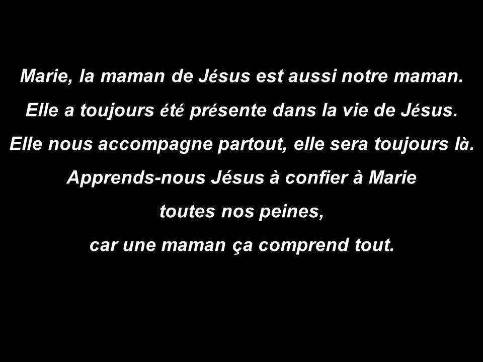 Marie, la maman de Jésus est aussi notre maman.