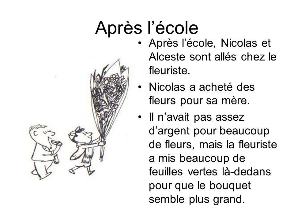 Après l'école Après l'école, Nicolas et Alceste sont allés chez le fleuriste. Nicolas a acheté des fleurs pour sa mère.