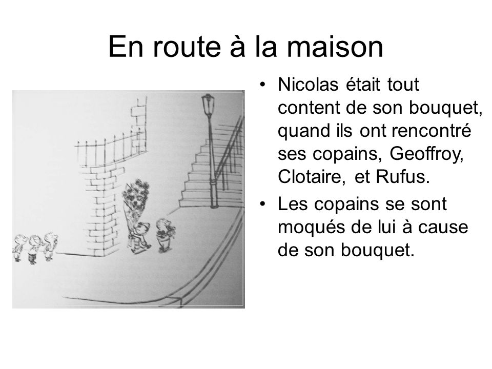 En route à la maison Nicolas était tout content de son bouquet, quand ils ont rencontré ses copains, Geoffroy, Clotaire, et Rufus.