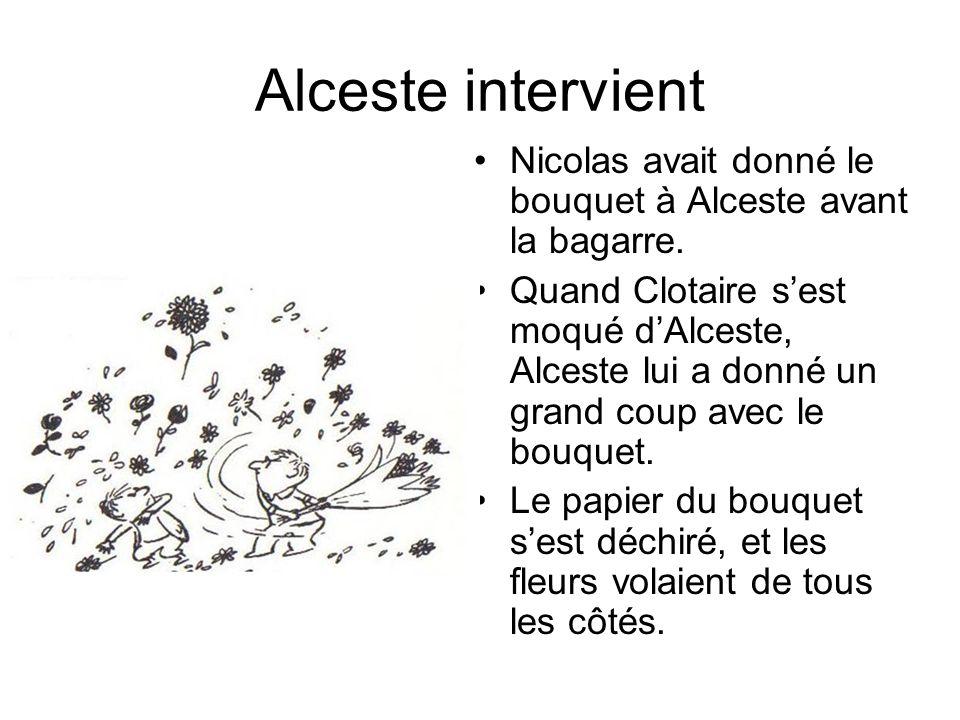 Alceste intervient Nicolas avait donné le bouquet à Alceste avant la bagarre.