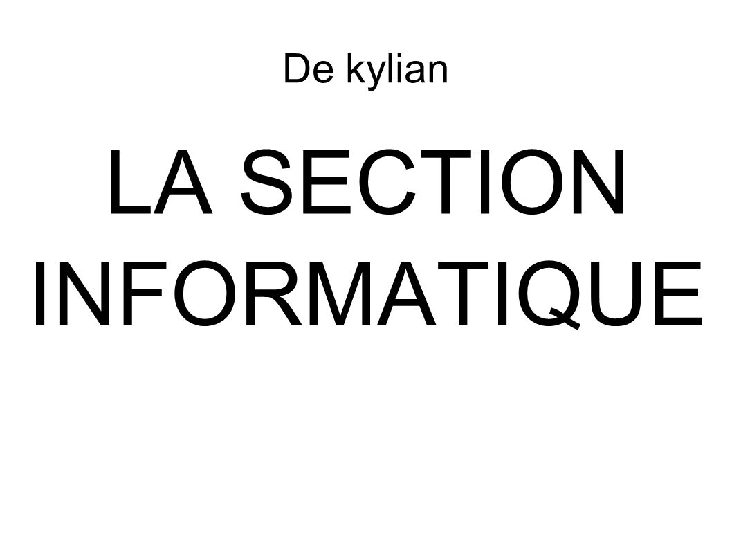 De kylian LA SECTION INFORMATIQUE