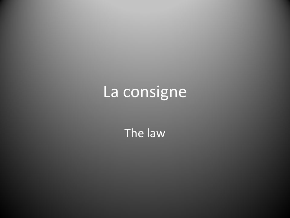 La consigne The law